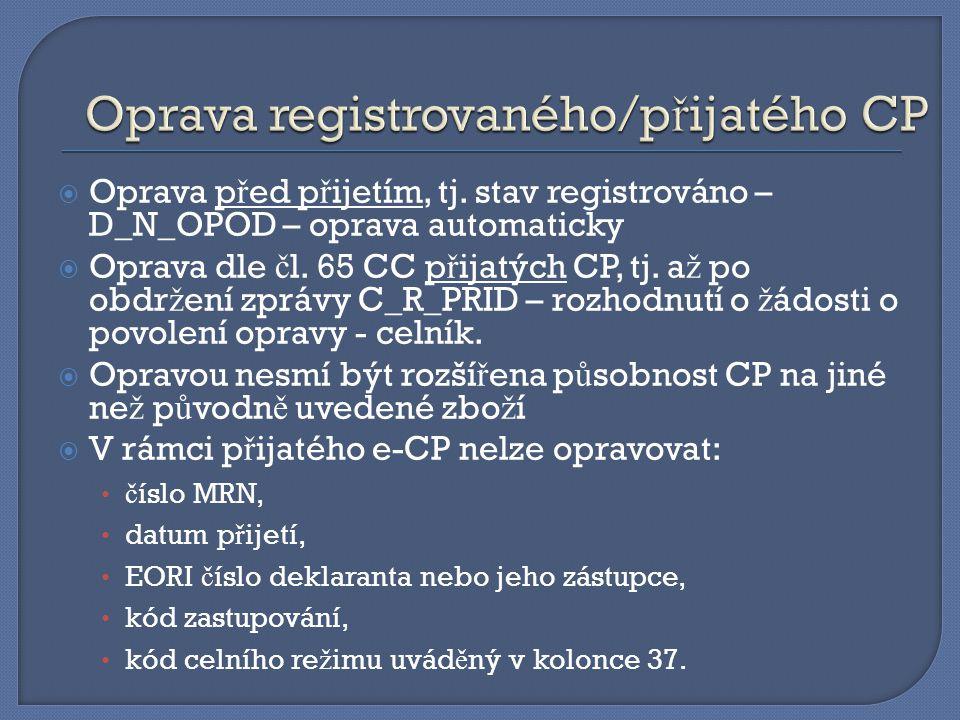  Oprava p ř ed p ř ijetím, tj. stav registrováno – D_N_OPOD – oprava automaticky  Oprava dle č l. 65 CC p ř ijatých CP, tj. a ž po obdr ž ení zprávy