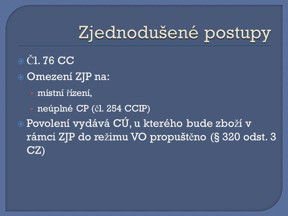  Č l. 76 CC  Omezení ZJP na: místní ř ízení, neúplné CP ( č l. 254 CCIP)  Povolení vydává CÚ, u kterého bude zbo ž í v rámci ZJP do re ž imu VO pro
