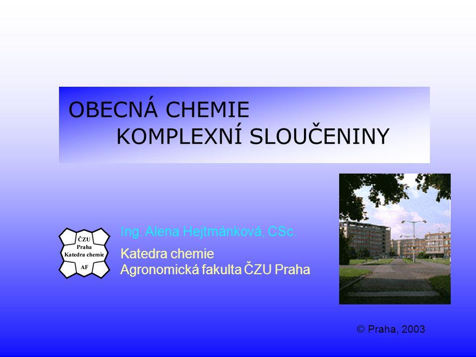 OBECNÁ CHEMIE KOMPLEXNÍ SLOUČENINY Ing. Alena Hejtmánková, CSc. Katedra chemie Agronomická fakulta ČZU Praha © Praha, 2003