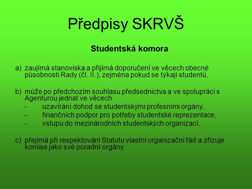 Předpisy SKRVŠ Studentská komora a)zaujímá stanoviska a přijímá doporučení ve věcech obecné působnosti Rady (čl. II.), zejména pokud se týkají student