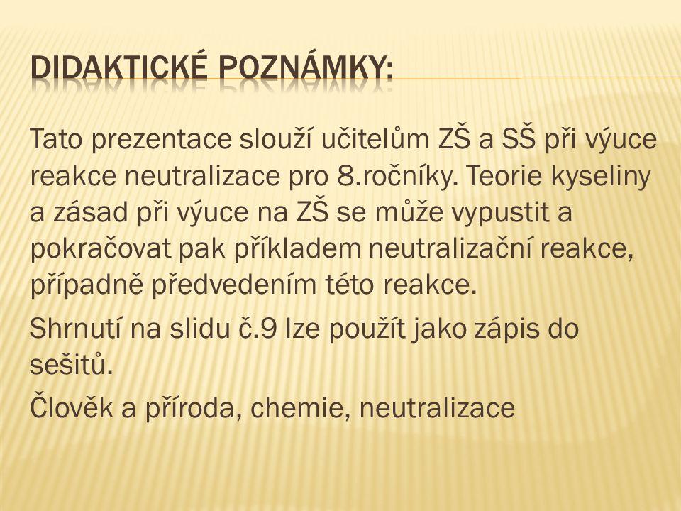 Tato prezentace slouží učitelům ZŠ a SŠ při výuce reakce neutralizace pro 8.ročníky.