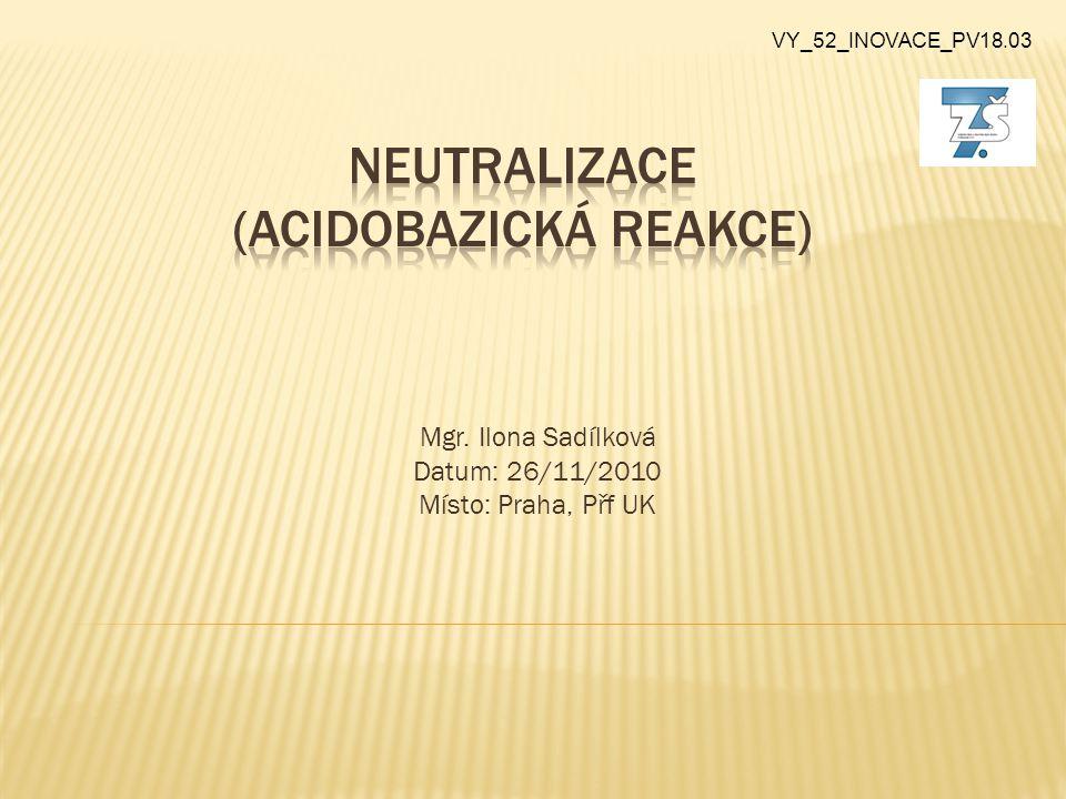 Mgr. Ilona Sadílková Datum: 26/11/2010 Místo: Praha, Přf UK VY_52_INOVACE_PV18.03
