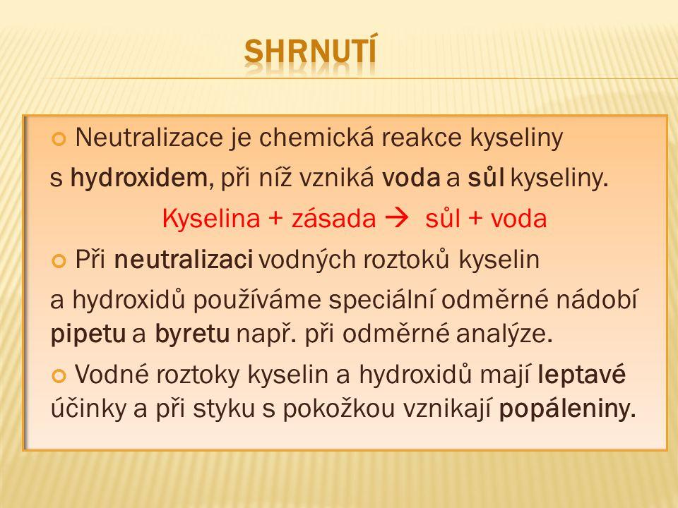 Neutralizace je chemická reakce kyseliny s hydroxidem, při níž vzniká voda a sůl kyseliny.