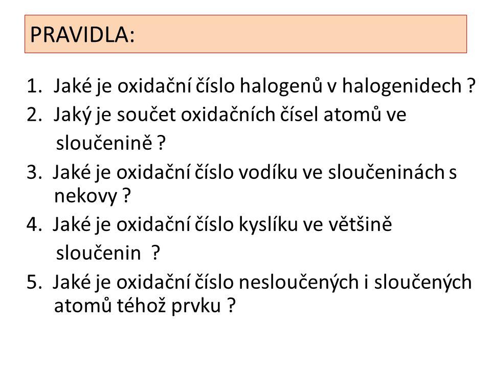 PRAVIDLA: 1.Jaké je oxidační číslo halogenů v halogenidech ? 2.Jaký je součet oxidačních čísel atomů ve sloučenině ? 3. Jaké je oxidační číslo vodíku