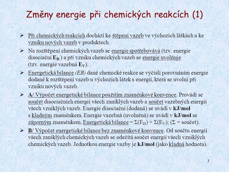 3 Změny energie při chemických reakcích (1)  Při chemických reakcích dochází ke štěpení vazeb ve výchozích látkách a ke vzniku nových vazeb v produkt