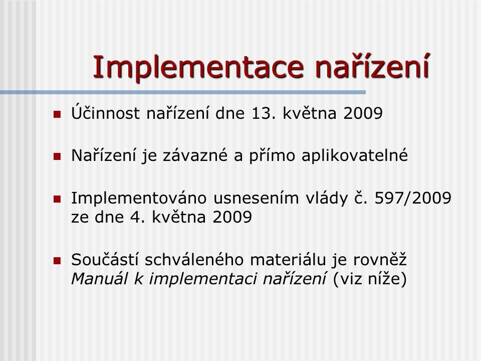 Implementace nařízení Účinnost nařízení dne 13. května 2009 Nařízení je závazné a přímo aplikovatelné Implementováno usnesením vlády č. 597/2009 ze dn