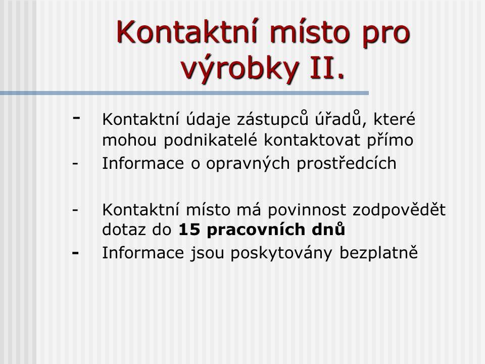 Kontaktní místo pro výrobky II. - Kontaktní údaje zástupců úřadů, které mohou podnikatelé kontaktovat přímo -Informace o opravných prostředcích -Konta