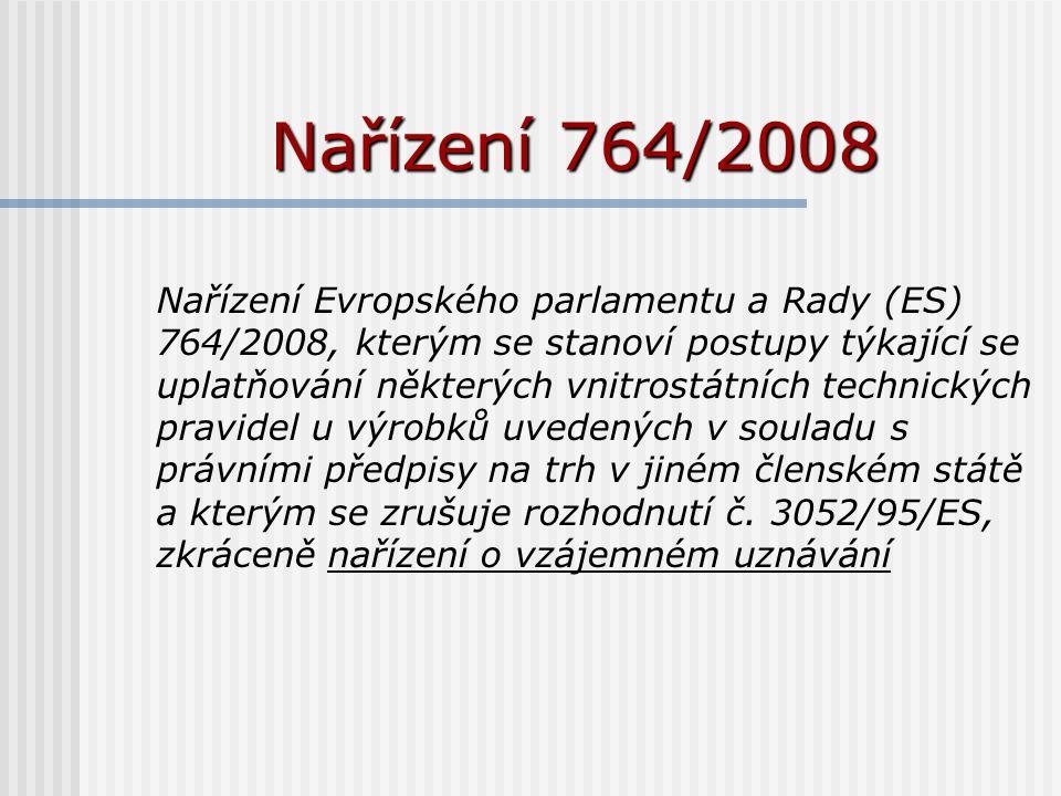 Nařízení 764/2008 Nařízení Evropského parlamentu a Rady (ES) 764/2008, kterým se stanoví postupy týkající se uplatňování některých vnitrostátních technických pravidel u výrobků uvedených v souladu s právními předpisy na trh v jiném členském státě a kterým se zrušuje rozhodnutí č.