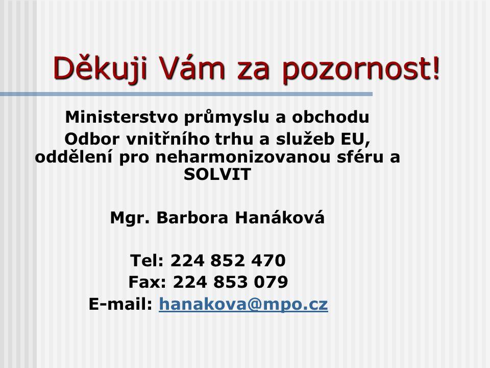 Děkuji Vám za pozornost! Ministerstvo průmyslu a obchodu Odbor vnitřního trhu a služeb EU, oddělení pro neharmonizovanou sféru a SOLVIT Mgr. Barbora H