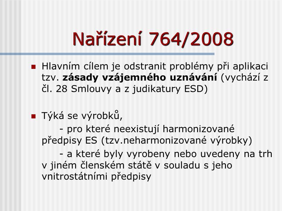 Nařízení 764/2008 Hlavním cílem je odstranit problémy při aplikaci tzv. zásady vzájemného uznávání (vychází z čl. 28 Smlouvy a z judikatury ESD) Týká