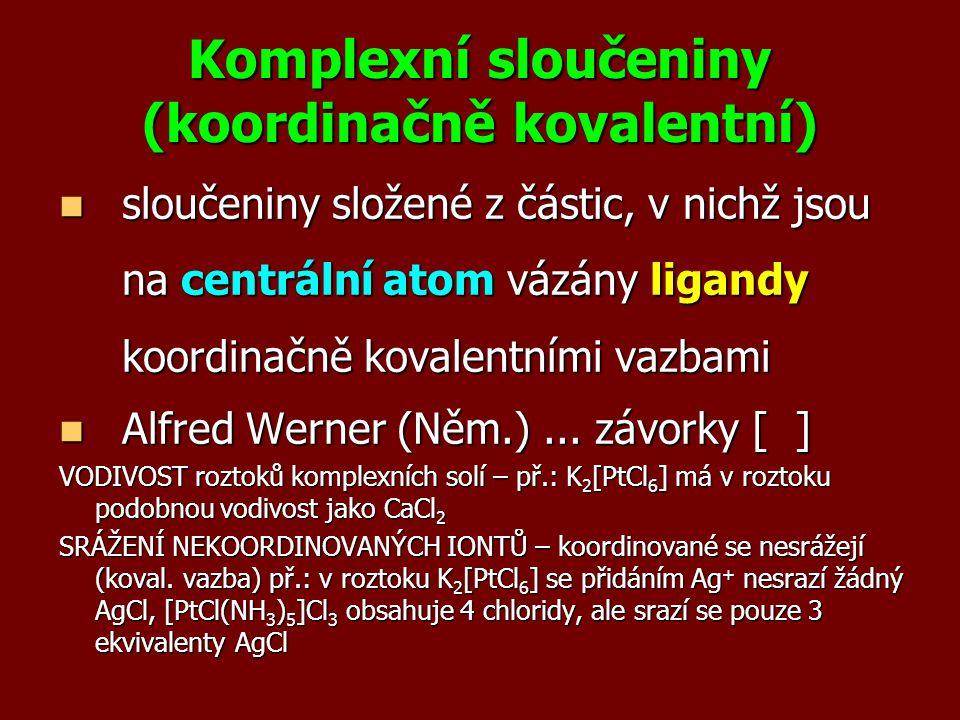 Komplexní sloučeniny (koordinačně kovalentní) sloučeniny složené z částic, v nichž jsou na centrální atom vázány ligandy koordinačně kovalentními vazb