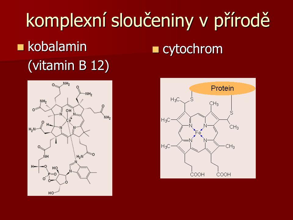 komplexní sloučeniny v přírodě kobalamin kobalamin (vitamin B 12) cytochrom cytochrom