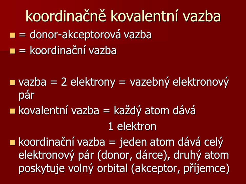 koordinačně kovalentní vazba = donor-akceptorová vazba = donor-akceptorová vazba = koordinační vazba = koordinační vazba vazba = 2 elektrony = vazebný
