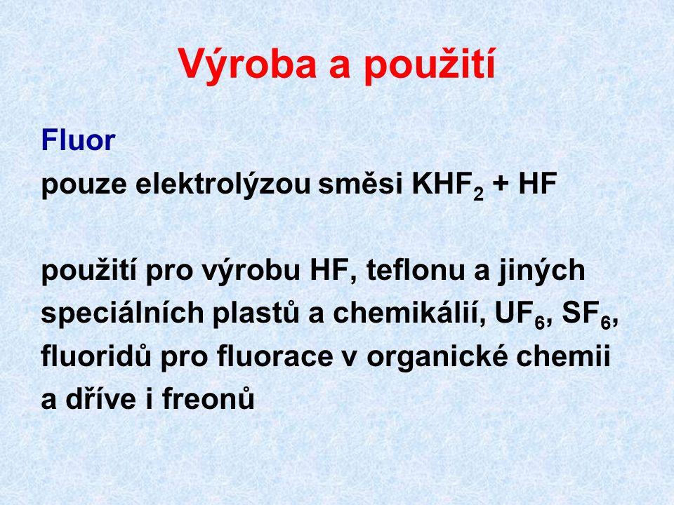 Výroba a použití Fluor pouze elektrolýzou směsi KHF 2 + HF použití pro výrobu HF, teflonu a jiných speciálních plastů a chemikálií, UF 6, SF 6, fluoridů pro fluorace v organické chemii a dříve i freonů
