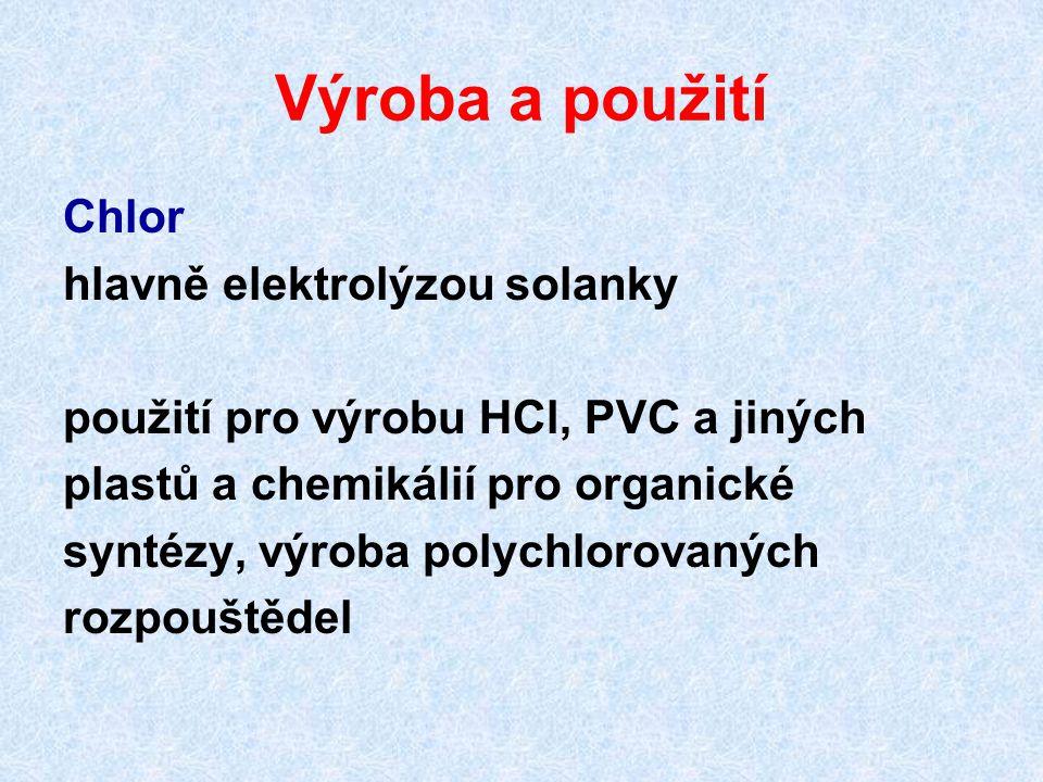 Výroba a použití Chlor hlavně elektrolýzou solanky použití pro výrobu HCl, PVC a jiných plastů a chemikálií pro organické syntézy, výroba polychlorovaných rozpouštědel
