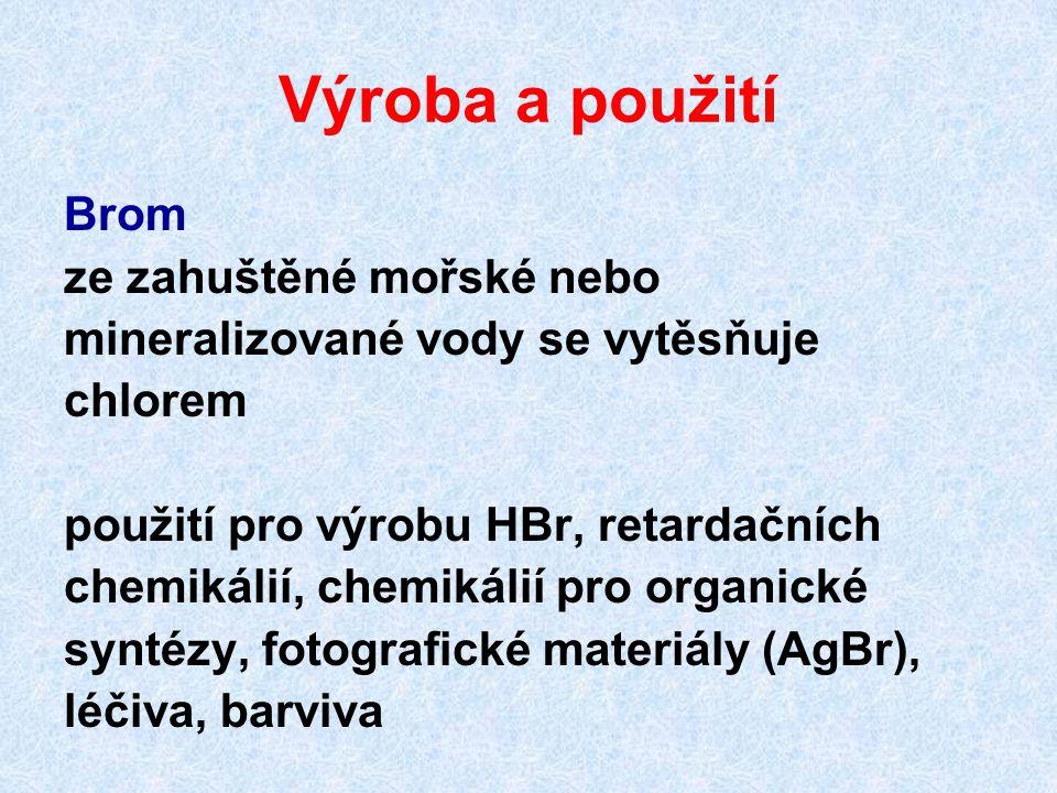 Výroba a použití Brom ze zahuštěné mořské nebo mineralizované vody se vytěsňuje chlorem použití pro výrobu HBr, retardačních chemikálií, chemikálií pro organické syntézy, fotografické materiály (AgBr), léčiva, barviva