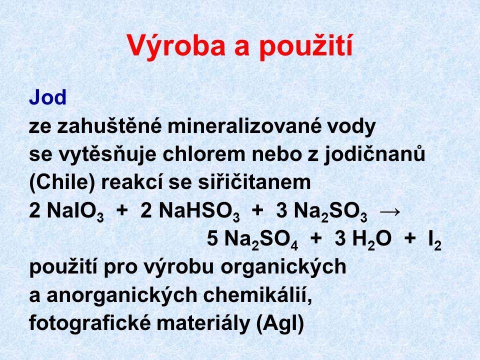 Výroba a použití Jod ze zahuštěné mineralizované vody se vytěsňuje chlorem nebo z jodičnanů (Chile) reakcí se siřičitanem 2 NaIO 3 + 2 NaHSO 3 + 3 Na 2 SO 3 → 5 Na 2 SO 4 + 3 H 2 O + I 2 použití pro výrobu organických a anorganických chemikálií, fotografické materiály (AgI)