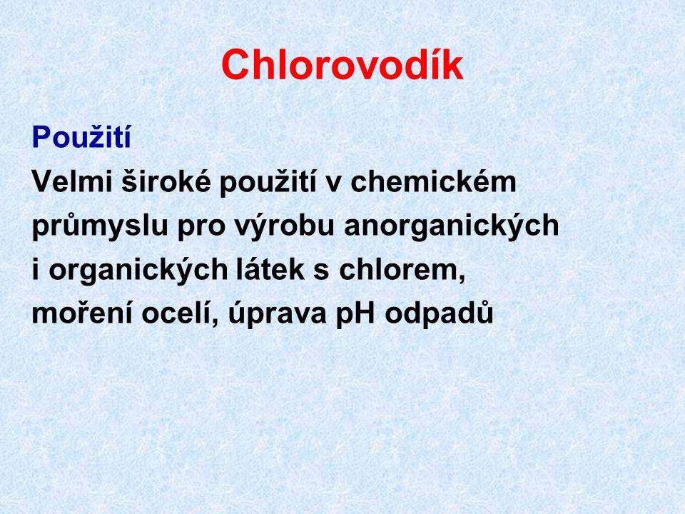 Chlorovodík Použití Velmi široké použití v chemickém průmyslu pro výrobu anorganických i organických látek s chlorem, moření ocelí, úprava pH odpadů