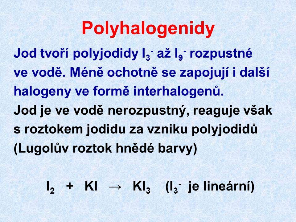 Polyhalogenidy Jod tvoří polyjodidy I 3 - až I 9 - rozpustné ve vodě.