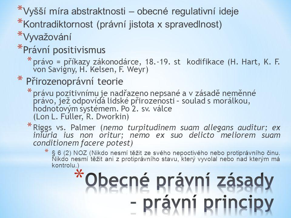 * Vyšší míra abstraktnosti – obecné regulativní ideje * Kontradiktornost (právní jistota x spravedlnost) * Vyvažování * Právní positivismus * právo = příkazy zákonodárce, 18.-19.