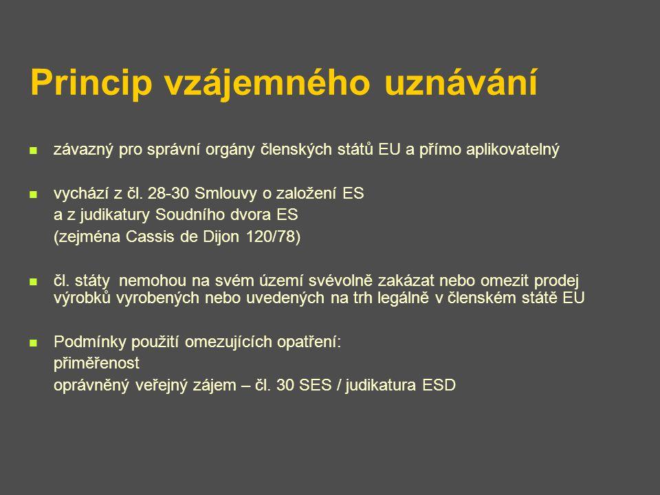 Princip vzájemného uznávání závazný pro správní orgány členských států EU a přímo aplikovatelný vychází z čl. 28-30 Smlouvy o založení ES a z judikatu