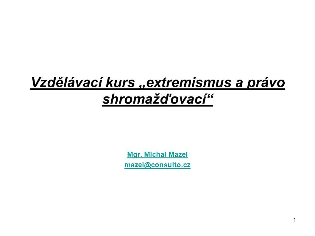"""1 Vzdělávací kurs """"extremismus a právo shromažďovací"""" Mgr. Michal Mazel mazel@consulto.cz"""