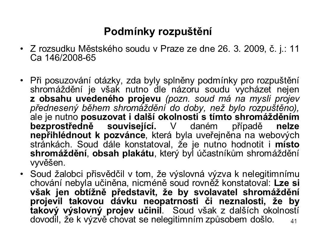41 Podmínky rozpuštění Z rozsudku Městského soudu v Praze ze dne 26. 3. 2009, č. j.: 11 Ca 146/2008-65 Při posuzování otázky, zda byly splněny podmínk