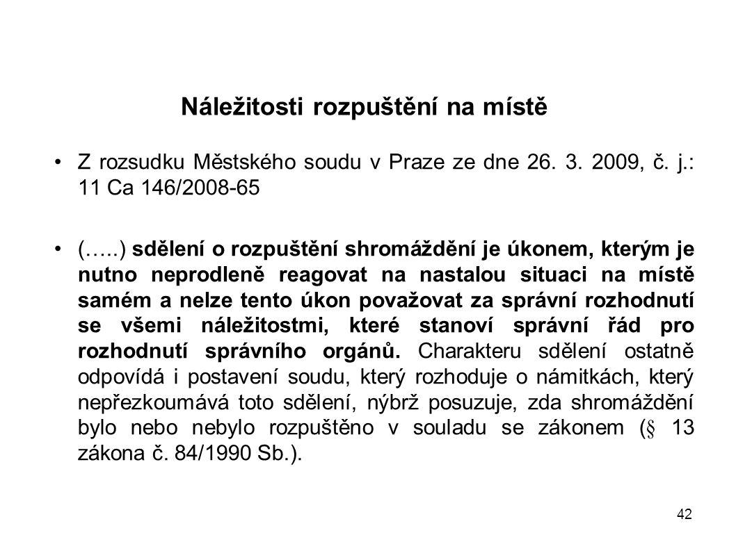 42 Náležitosti rozpuštění na místě Z rozsudku Městského soudu v Praze ze dne 26. 3. 2009, č. j.: 11 Ca 146/2008-65 (…..) sdělení o rozpuštění shromážd