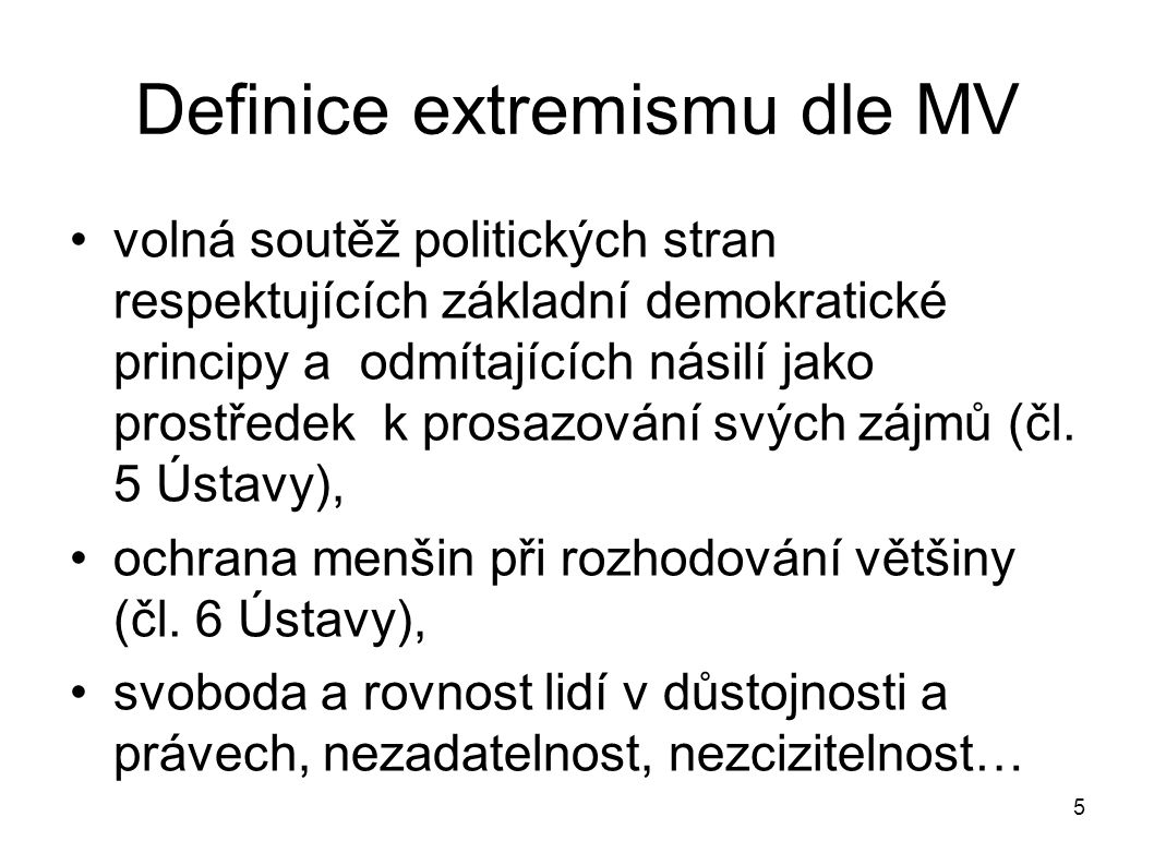 5 Definice extremismu dle MV volná soutěž politických stran respektujících základní demokratické principy a odmítajících násilí jako prostředek k pros