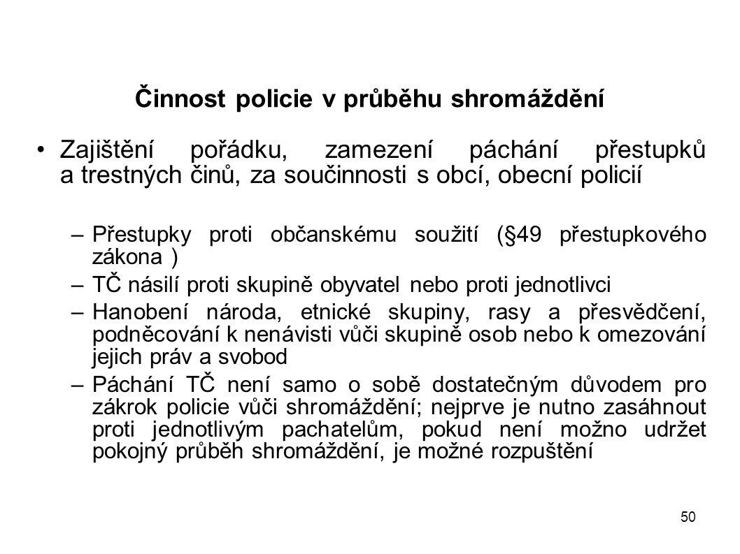 50 Činnost policie v průběhu shromáždění Zajištění pořádku, zamezení páchání přestupků a trestných činů, za součinnosti s obcí, obecní policií –Přestu