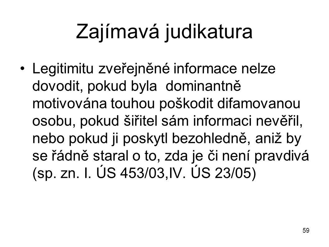 Zajímavá judikatura Legitimitu zveřejněné informace nelze dovodit, pokud byla dominantně motivována touhou poškodit difamovanou osobu, pokud šiřitel s