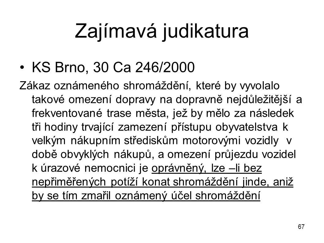 Zajímavá judikatura KS Brno, 30 Ca 246/2000 Zákaz oznámeného shromáždění, které by vyvolalo takové omezení dopravy na dopravně nejdůležitější a frekve