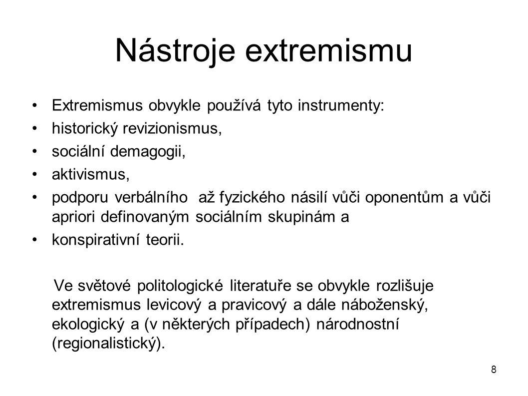 8 Nástroje extremismu Extremismus obvykle používá tyto instrumenty: historický revizionismus, sociální demagogii, aktivismus, podporu verbálního až fy