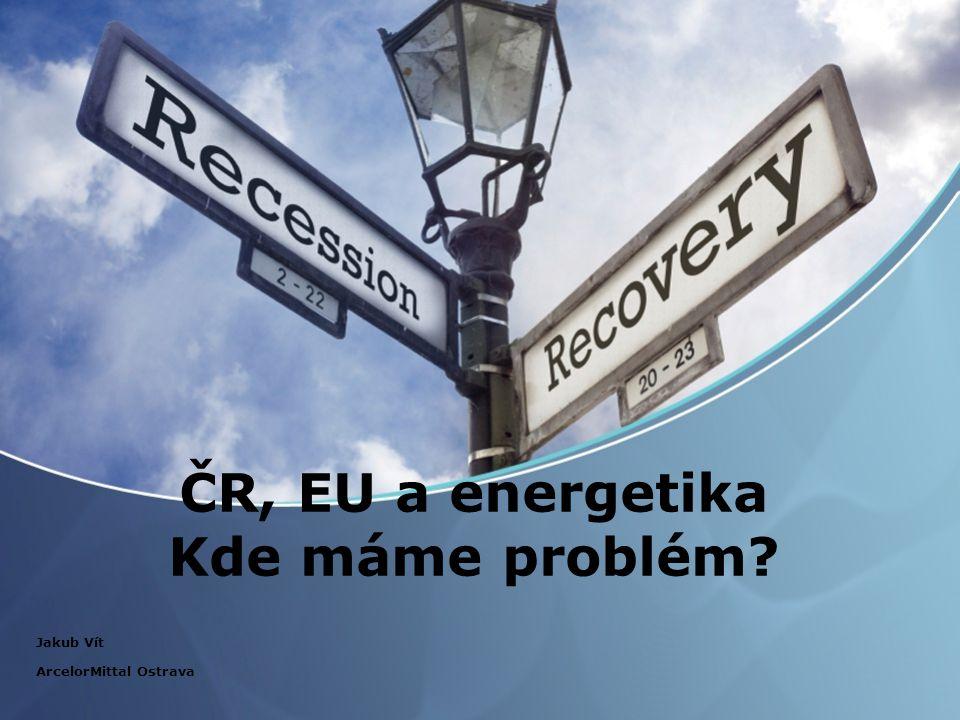 ČR, EU a energetika Kde máme problém? Jakub Vít ArcelorMittal Ostrava