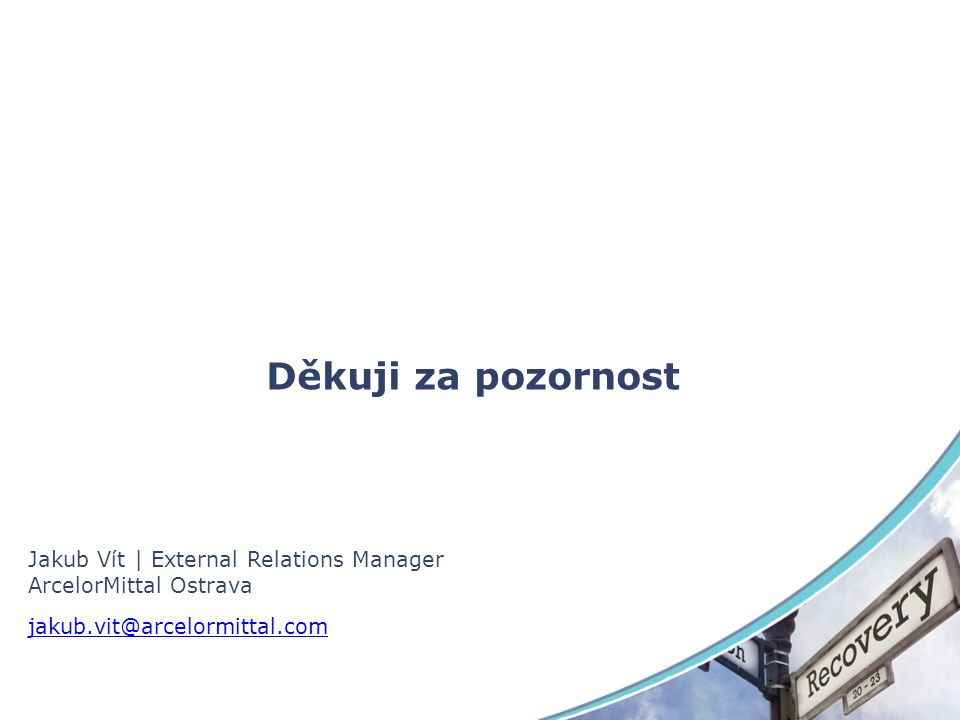Děkuji za pozornost Jakub Vít | External Relations Manager ArcelorMittal Ostrava jakub.vit@arcelormittal.com