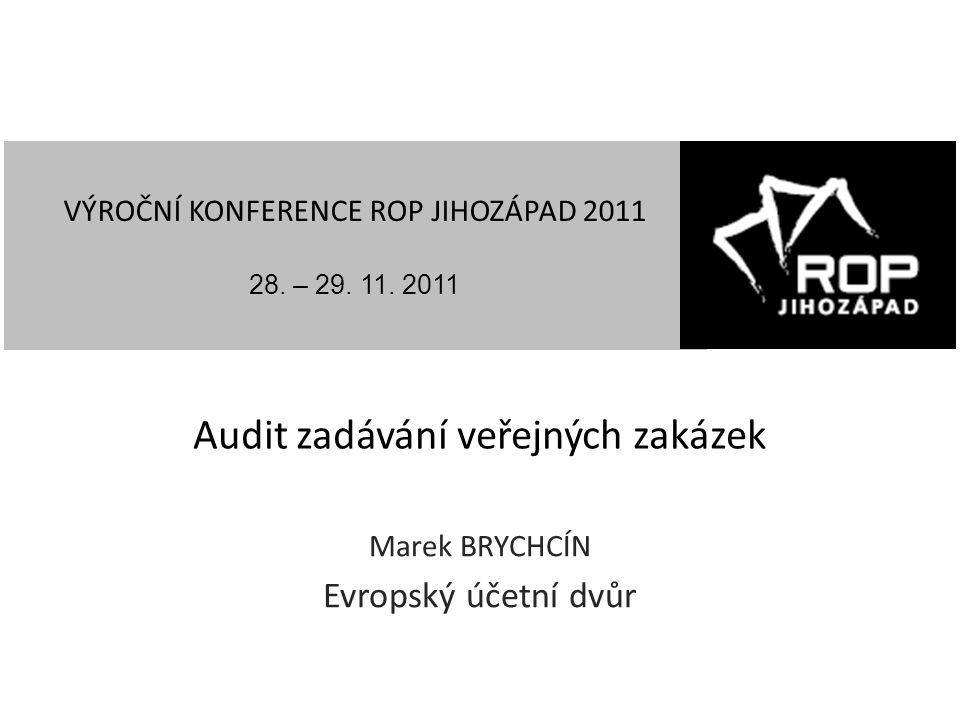 Audit zadávání veřejných zakázek Marek BRYCHCÍN Evropský účetní dvůr VÝROČNÍ KONFERENCE ROP JIHOZÁPAD 2011 28. – 29. 11. 2011