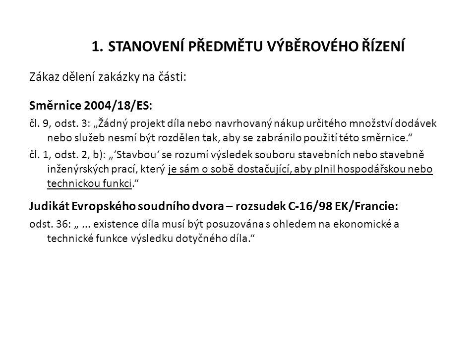 """1. STANOVENÍ PŘEDMĚTU VÝBĚROVÉHO ŘÍZENÍ Zákaz dělení zakázky na části: Směrnice 2004/18/ES: čl. 9, odst. 3: """"Žádný projekt díla nebo navrhovaný nákup"""