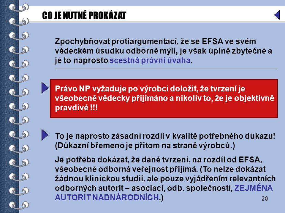 20 Zpochybňovat protiargumentací, že se EFSA ve svém vědeckém úsudku odborně mýlí, je však úplně zbytečné a je to naprosto scestná právní úvaha.