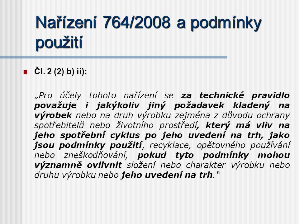 """Nařízení 764/2008 a podmínky použití Čl. 2 (2) b) ii): """"Pro účely tohoto nařízení se za technické pravidlo považuje i jakýkoliv jiný požadavek kladený"""