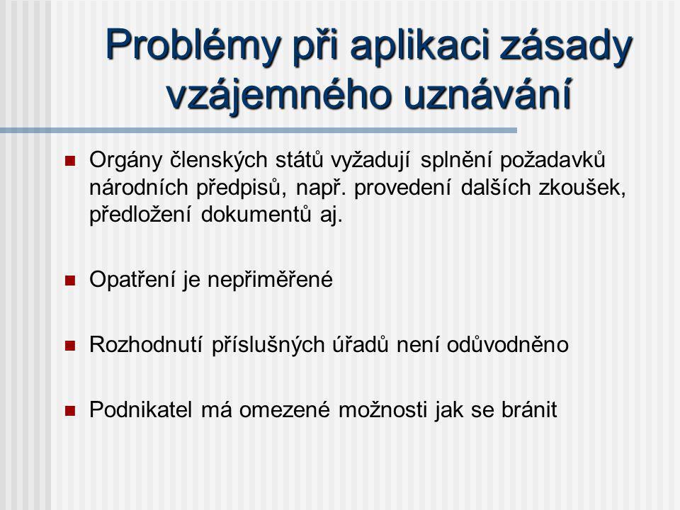 Problémy při aplikaci zásady vzájemného uznávání Orgány členských států vyžadují splnění požadavků národních předpisů, např. provedení dalších zkoušek