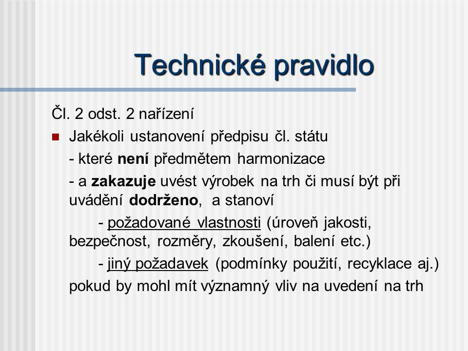 Technické pravidlo Čl. 2 odst. 2 nařízení Jakékoli ustanovení předpisu čl. státu - které není předmětem harmonizace - a zakazuje uvést výrobek na trh