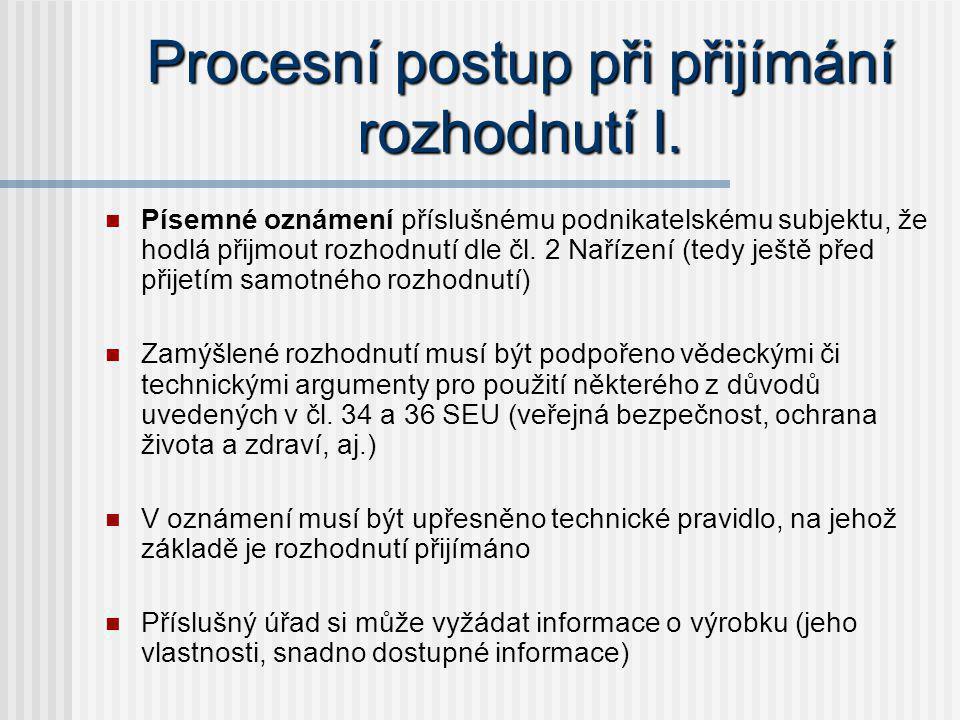 Procesní postup při přijímání rozhodnutí I. Písemné oznámení příslušnému podnikatelskému subjektu, že hodlá přijmout rozhodnutí dle čl. 2 Nařízení (te