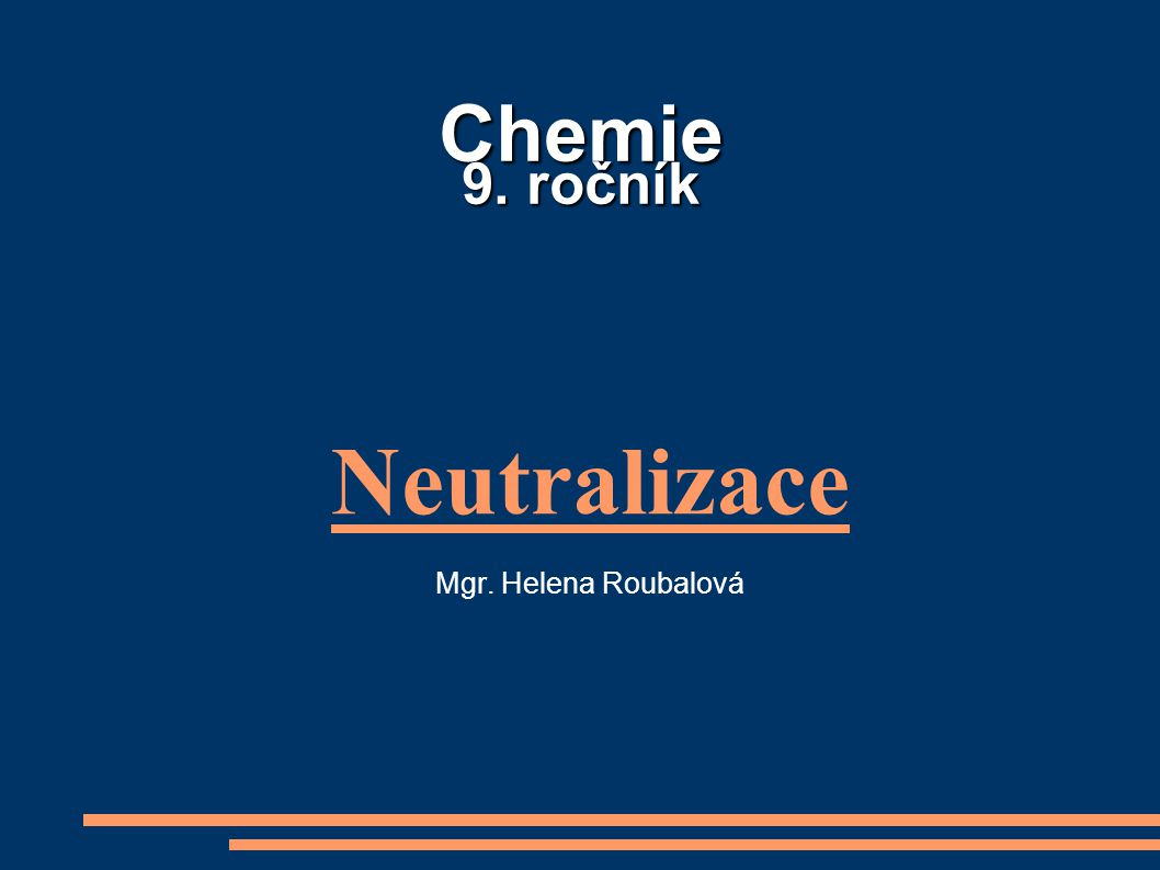 Chemie 9. ročník Neutralizace Mgr. Helena Roubalová