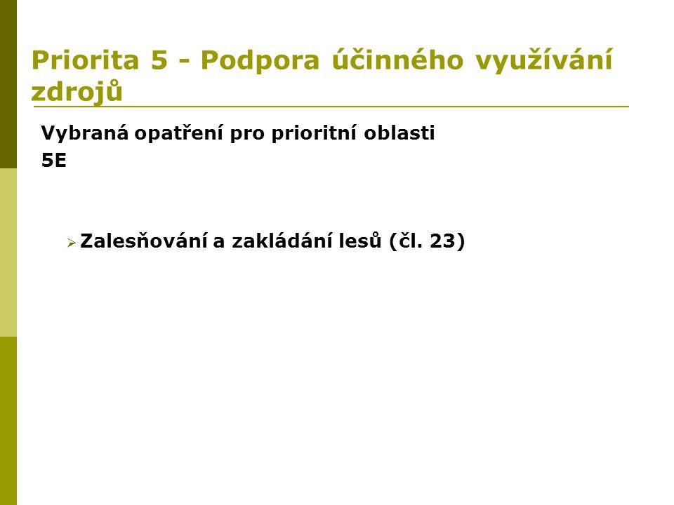 Priorita 5 - Podpora účinného využívání zdrojů Vybraná opatření pro prioritní oblasti 5E  Zalesňování a zakládání lesů (čl. 23)