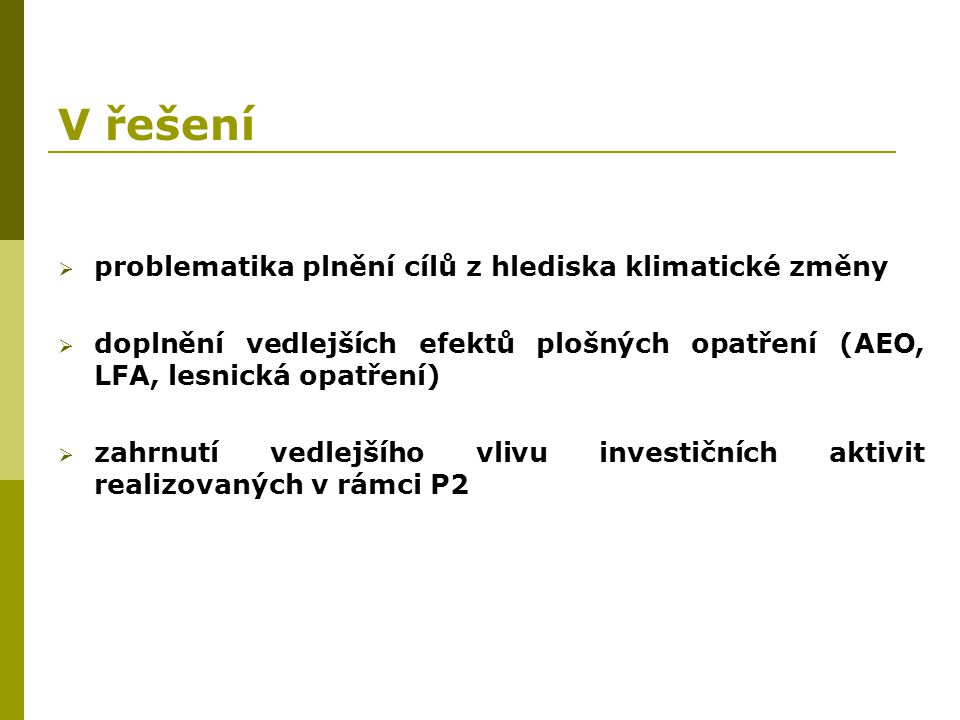 V řešení  problematika plnění cílů z hlediska klimatické změny  doplnění vedlejších efektů plošných opatření (AEO, LFA, lesnická opatření)  zahrnut