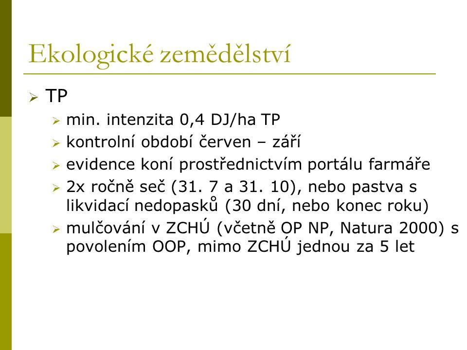 Ekologické zemědělství  TP  min. intenzita 0,4 DJ/ha TP  kontrolní období červen – září  evidence koní prostřednictvím portálu farmáře  2x ročně