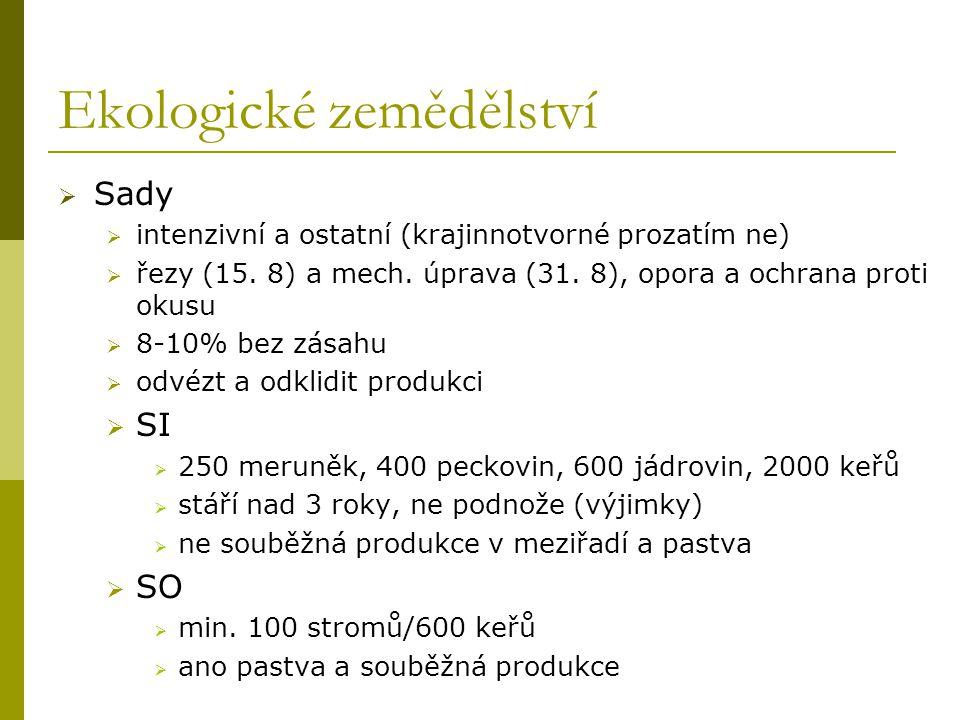 Ekologické zemědělství  Sady  intenzivní a ostatní (krajinnotvorné prozatím ne)  řezy (15. 8) a mech. úprava (31. 8), opora a ochrana proti okusu 