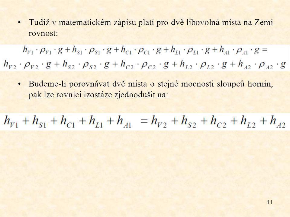 11 Tudíž v matematickém zápisu platí pro dvě libovolná místa na Zemi rovnost: Budeme-li porovnávat dvě místa o stejné mocnosti sloupců hornin, pak lze rovnici izostáze zjednodušit na: