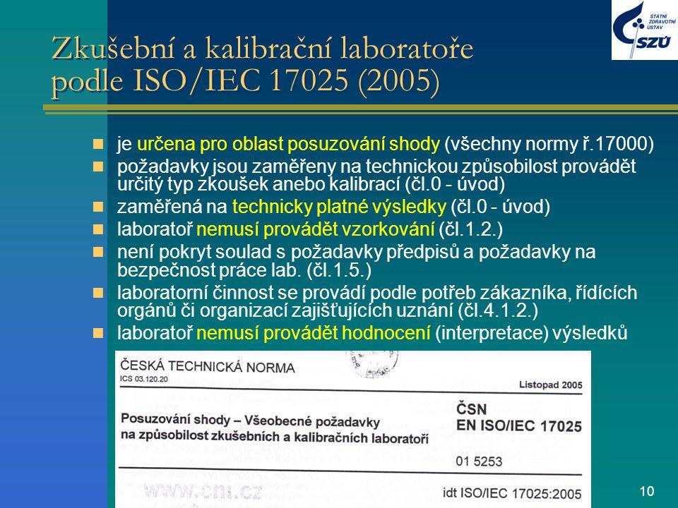 10 Zkušební a kalibrační laboratoře podle ISO/IEC 17025 (2005) je určena pro oblast posuzování shody (všechny normy ř.17000) požadavky jsou zaměřeny n