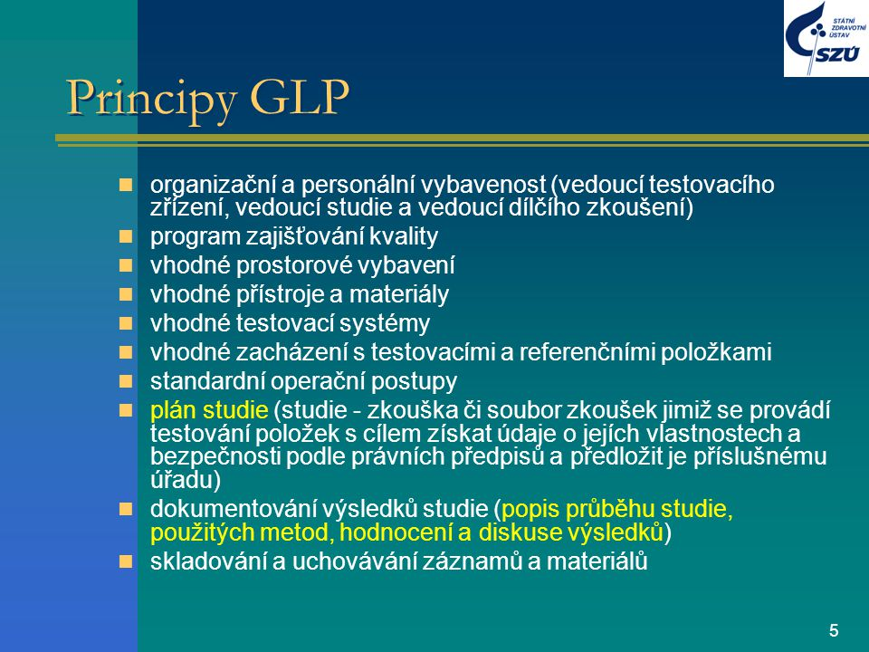 5 Principy GLP organizační a personální vybavenost (vedoucí testovacího zřízení, vedoucí studie a vedoucí dílčího zkoušení) program zajišťování kvalit